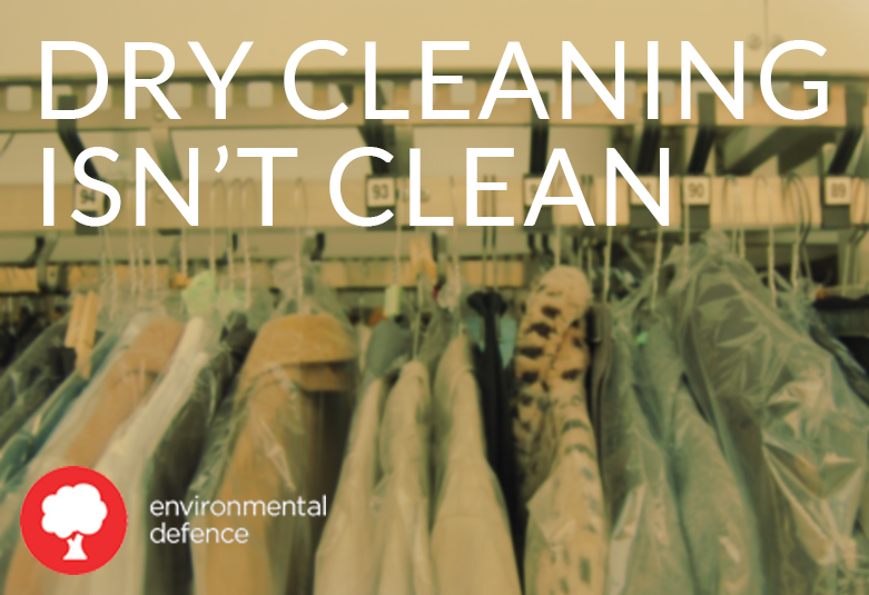 RETHINK DRY CLEANING  Did you know that professional wet cleaning is a safe and effective alternative to dry cleaning? Reunited with with  Environmental Defence  to bring awareness to the hazards of cancer-causing chemicals like PERC, and transition industry towards non-toxic garment care practices.