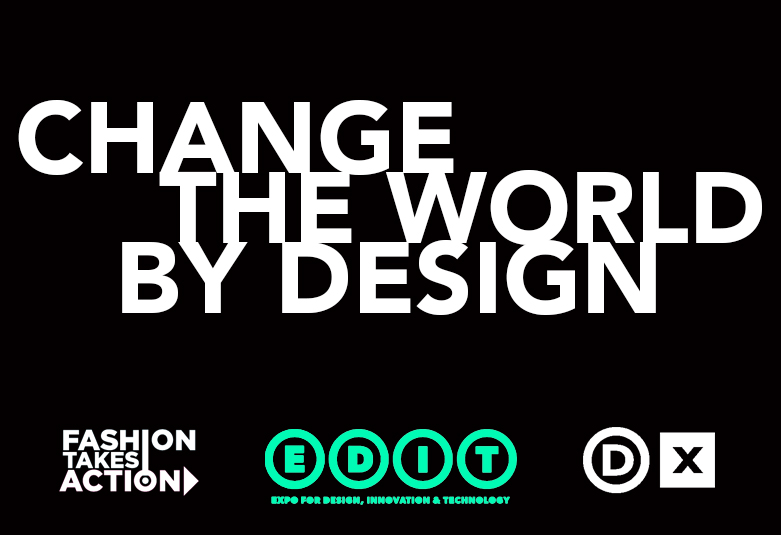 DESIGN FORWARD @ EDIT  On October 3rd the winner of Fashion Takes Action's Design Forward Award will be revealed at the Expo for Design, Innovation and Technology .  Congrats to our three finalists, Omi Woods, Triarchy Denim and Peggy Sue Collection for your vision and integrity, and for changing the world by design.