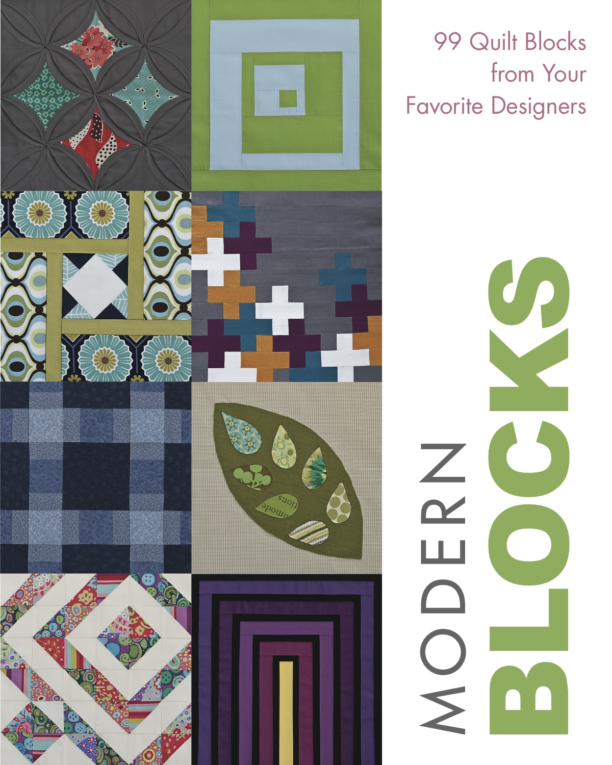 A compilation book that includes 99 different block designs from top modern designers. It was published on the leading edge of the Modern Quilt Movement. I've got two block designs in the book, one incorporating my love of circles and low volume fabrics, the other bold and graphic.  Look for   99 Modern Blocks   in your local quilt shop or online.