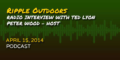 Click here to listen to Ripple Outdoors' radio interview with Ted Lyon