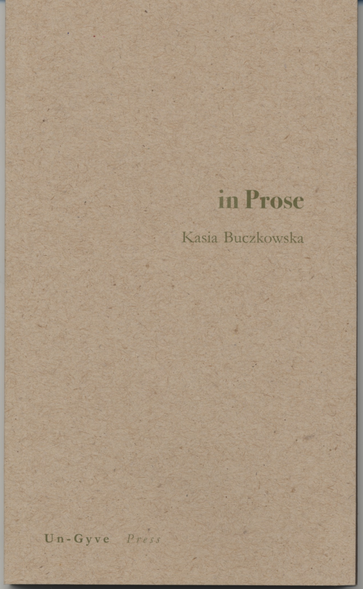 "in Prose, Kasia Buczkowska's first book is a collection of ""short takes,"" so named by Rosanna Warren - with a quality of foreignness to the voice that forms quirky folk-tales and vignettes, urban and pastoral, in Prose. A 78 page softcover from Un-Gyve Press; ISBN: 978-0-9829198-3-5. ( PRNewsFoto/Un-Gyve Press )"