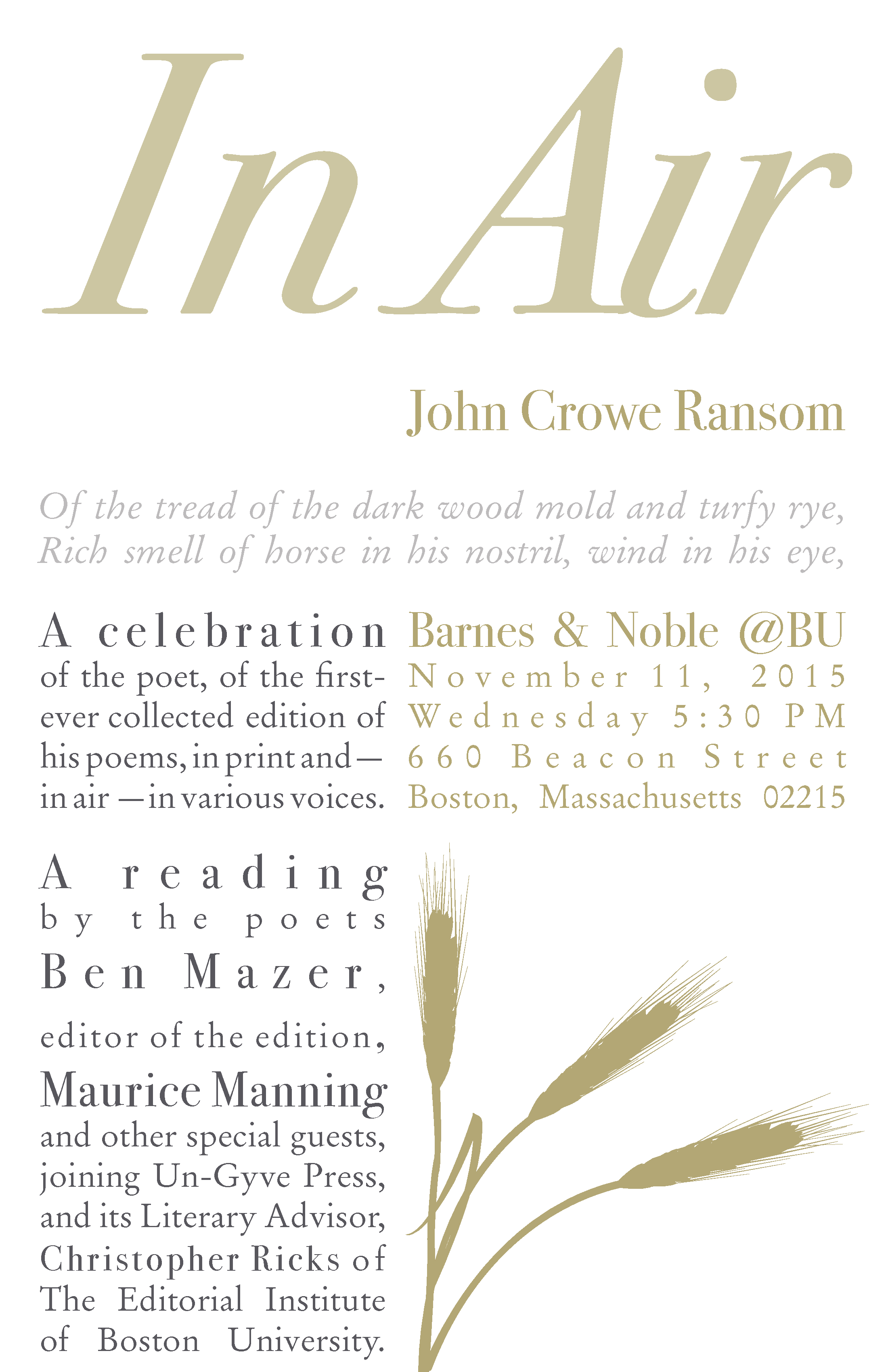 A celebration of the poet, of the first-ever collected edition of his poems, in print and — in air — in various voices, a reading from the work. Poets Ben Mazer, editor of the edition and Maurice Manning join Un-Gyve Press, its Literary Advisor, Christopher Ricks of the Editorial Institute of Boston University, and other special guests. Collected Poems of John Crowe Ransom edited by Ben Mazer (Un-Gyve Press). ( PRNewsFoto/Un-Gyve Press )