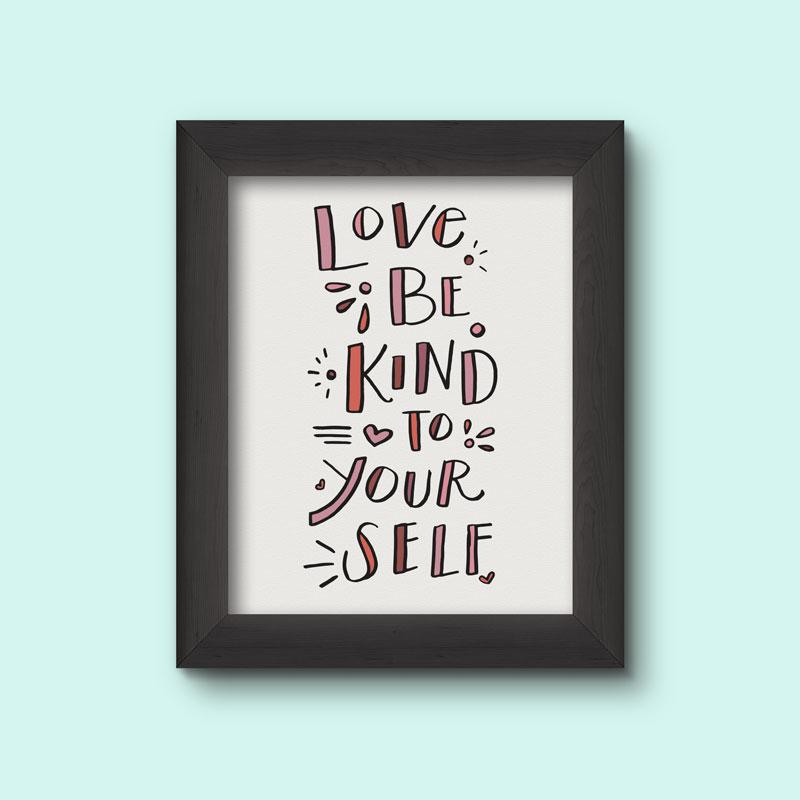 Love Be Kind to Yourself Printable