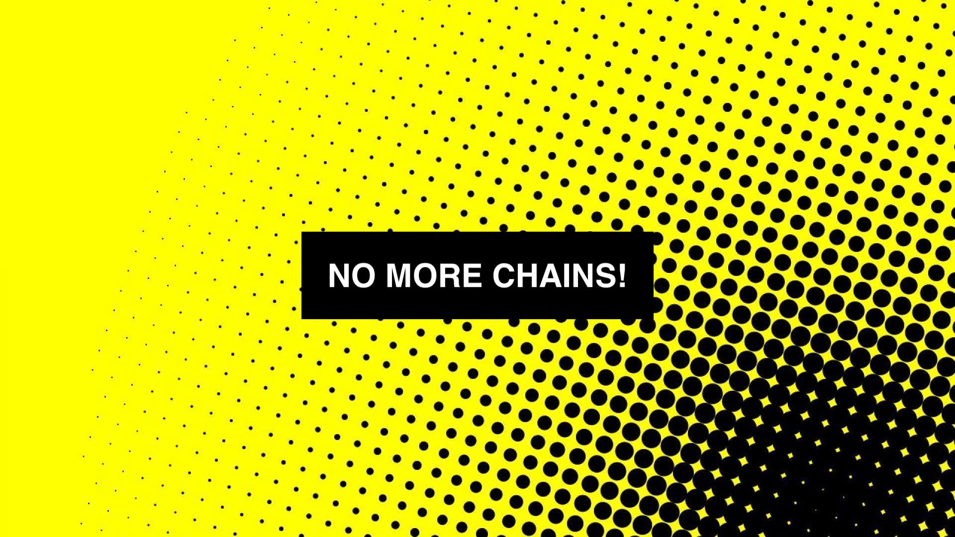 """NO MORE CHAINS!"" - 7/28/19"