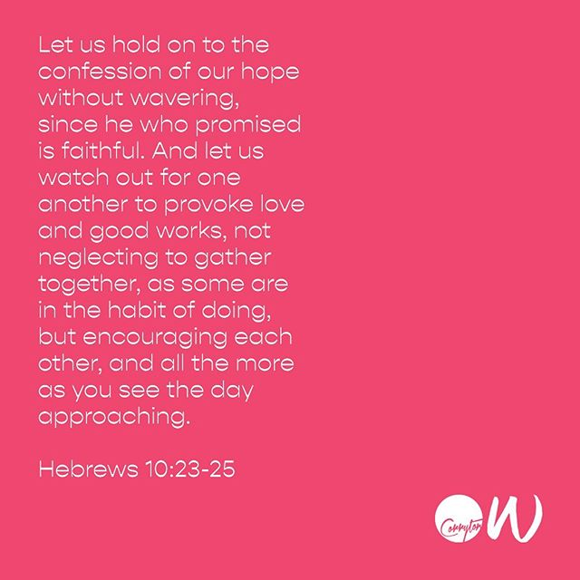 """""""So let's do it—full of belief, confident that we're presentable inside and out. Let's keep a firm grip on the promises that keep us going. He always keeps his word. Let's see how inventive we can be in encouraging love and helping out, not avoiding worshiping together as some do but spurring each other on, especially as we see the big Day approaching."""" Hebrews 10:23-25 MSG #CorrytonWomen"""