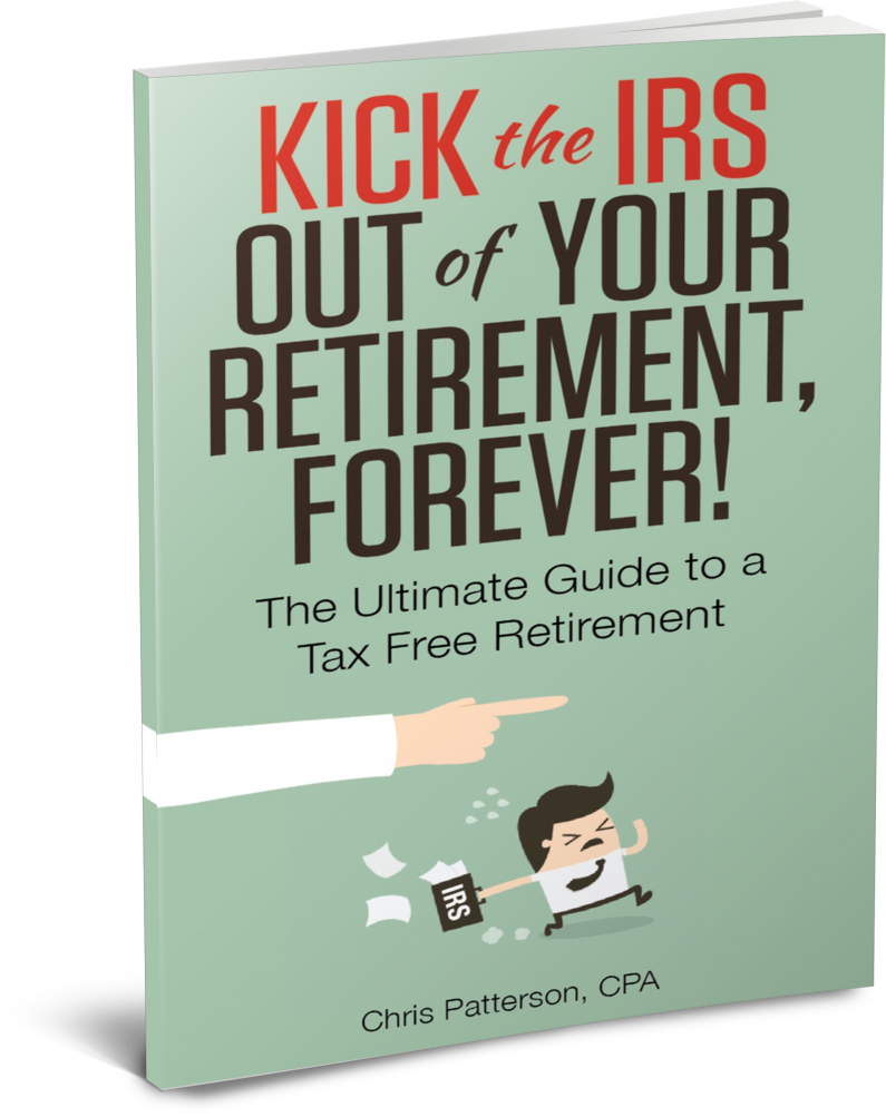 Kick the IRS out of your retirement forever by Chris Patterson