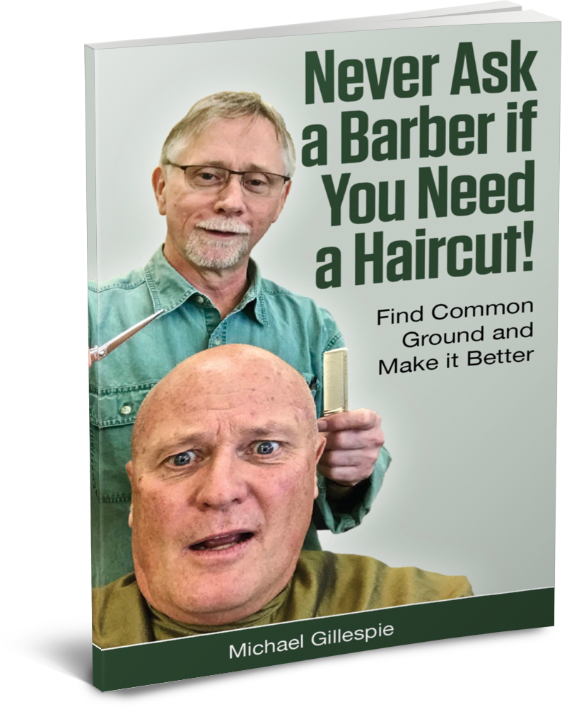 Never Ask a Barber if You Need a Haircut! by Michael Gillespie