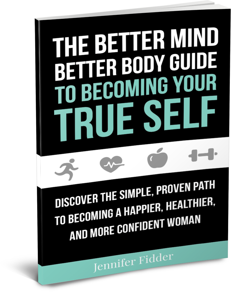 The Better Mind Better Body Guide to Becoming Your True Self by Jennifer Fidder