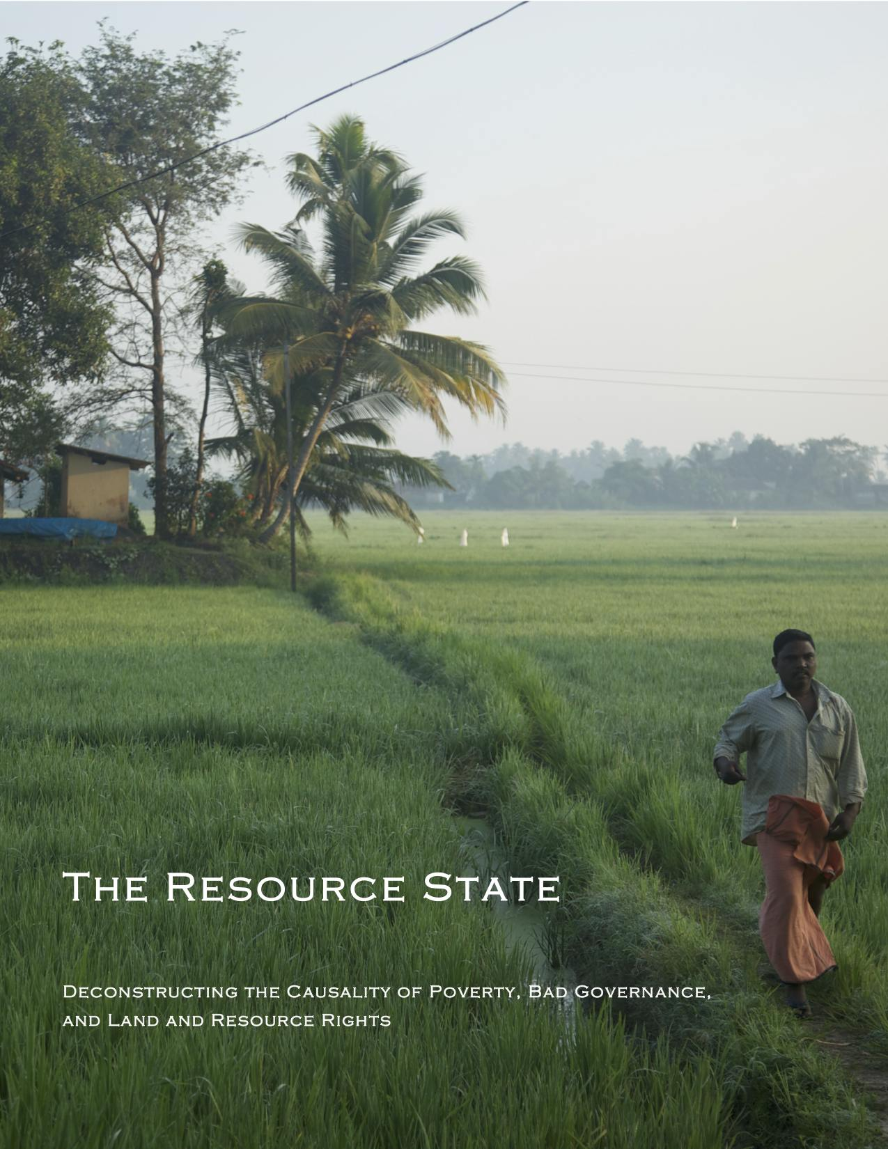 The Resource State: Deconstructing the Causality of Poverty, Bad Governance, and Land and Resource Rights