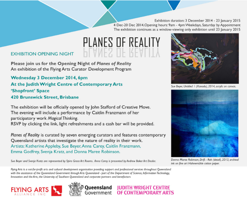 PLANES OF REALITY  The exhibition Planes of Reality opens 3rd December 2014 and runs until the 23rd January 2015 at the Judith Wright Center of contemporary Arts in Brisbane.