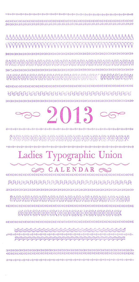 Ladies Typographic Union Calendar cover  Letterpress-printed from handset metal type, 2013.