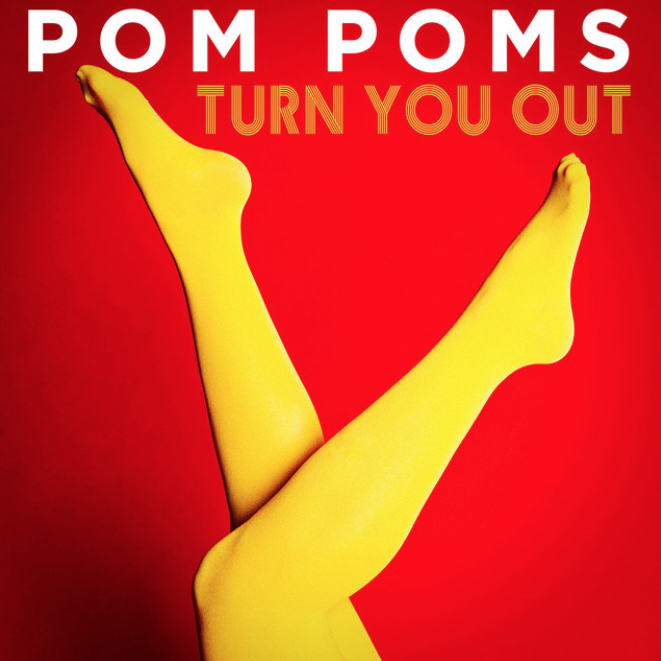 Pom Poms • Turn You Out