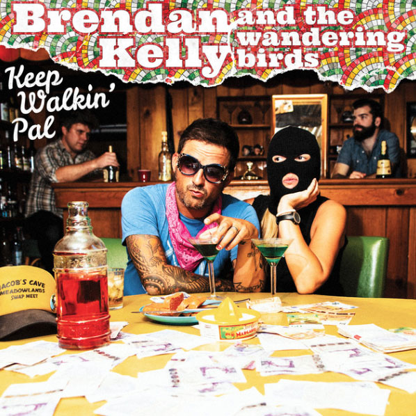 Brendan Kelly & The Wandering Birds • Keep Walkin' Pal