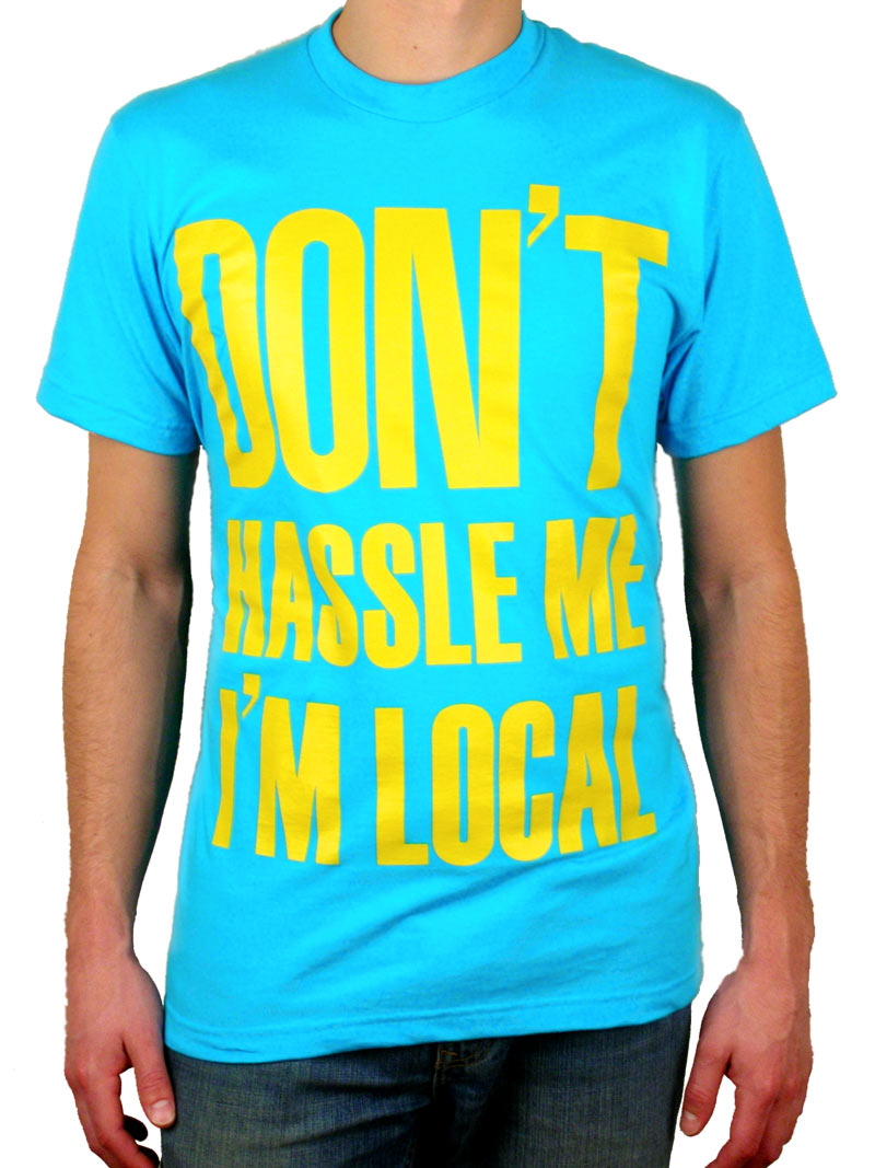 dont-hassle-me-im-local-shirt.jpg