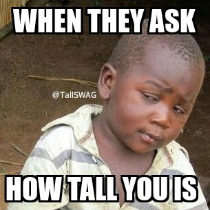 7 Tall Meme Alicia Jay Style SWAG TallSWAG How tall you is too Tall Girls.jpg