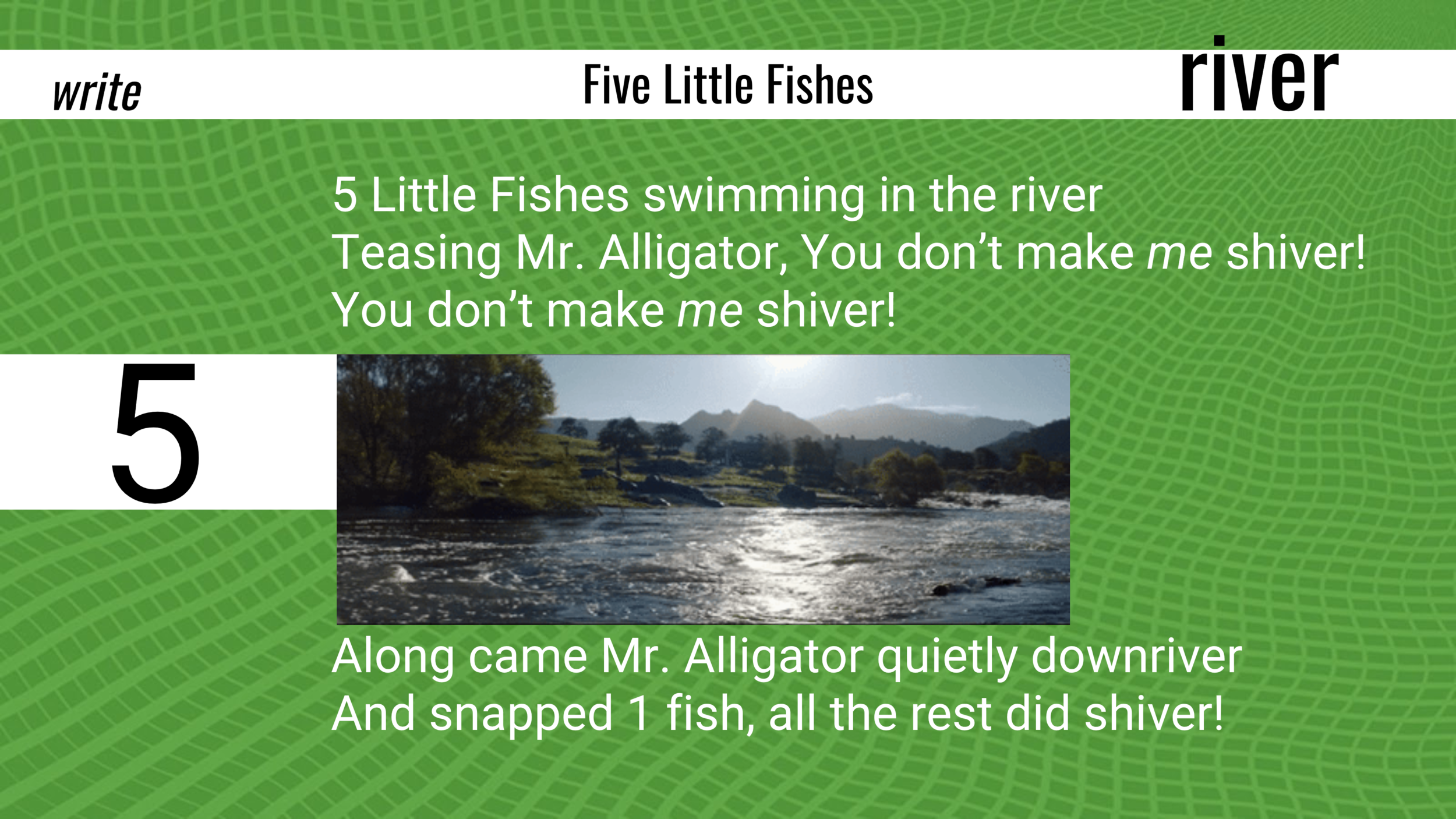 "5 little fishes, swimming in the river.  Teasing Mr. Alligator, ""You don't make me shiver, you don't make me shiver!"" Along came Mr. Alligator quietly downriver… and snapped 1 fish, all the rest did shiver!  Acting out the  shiver  was a big hit! I used some fish and a crocodile puppet to enhance the counting aspect."
