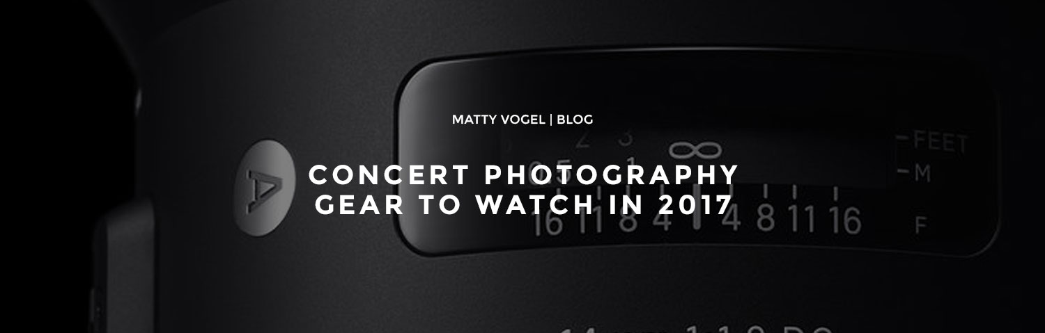 Concert Photography Gear To Watch in 2017 | Matty Vogel