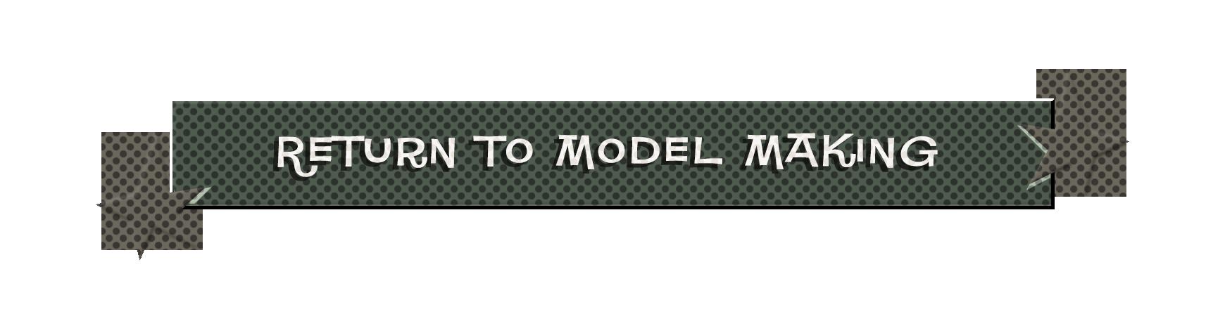 RETURN TO MODEL MAKING.png
