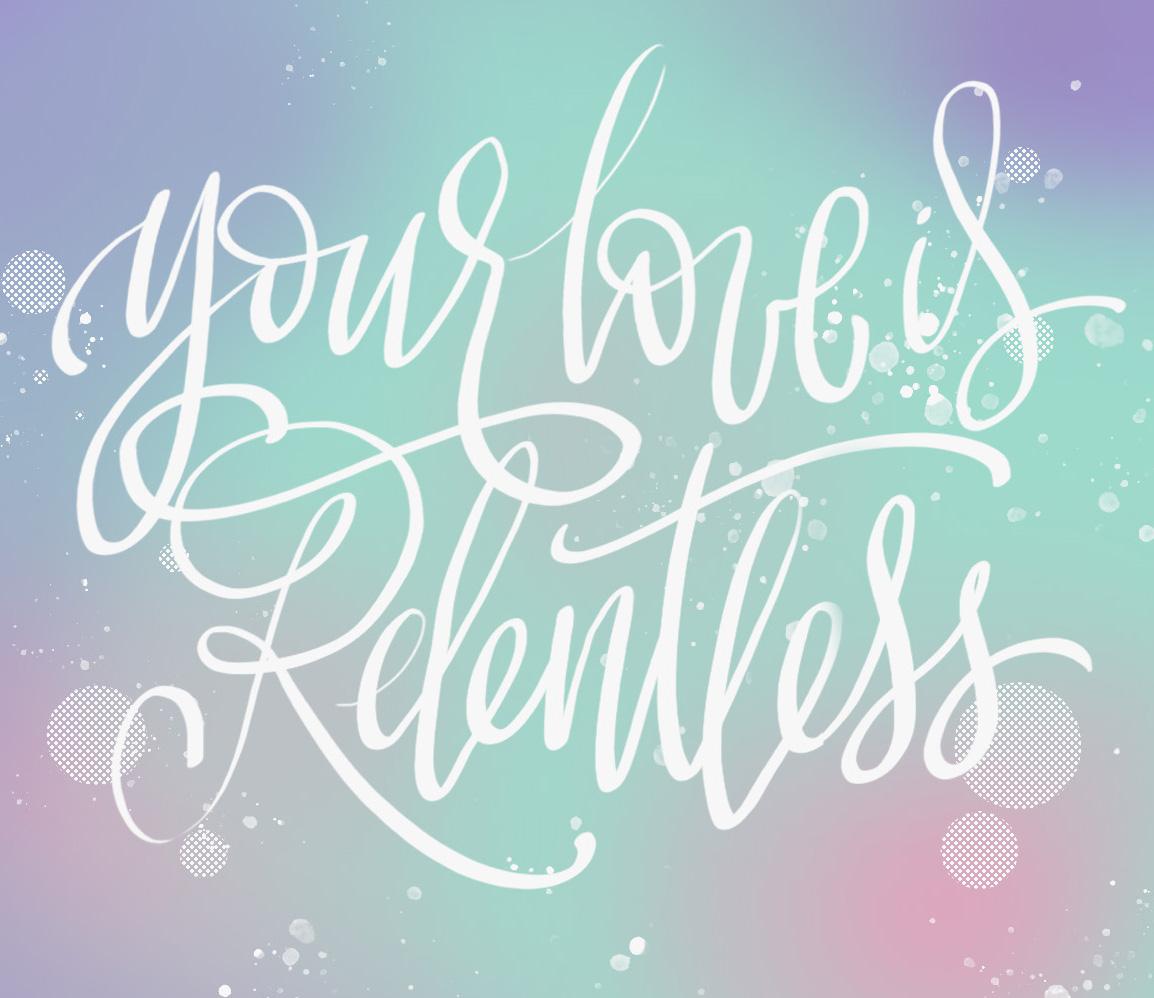 YOUR LOVE IS RELENTLESS.jpg