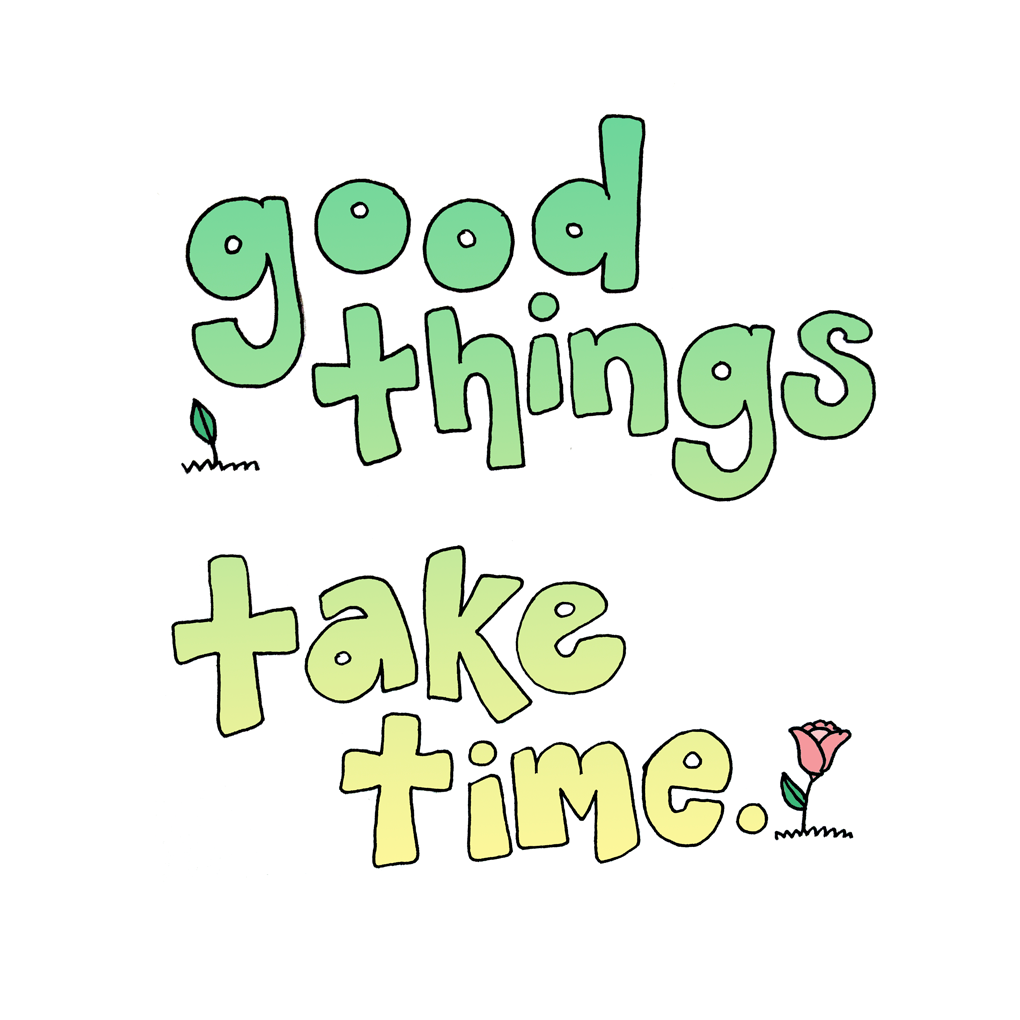 goodthingstaketime.png