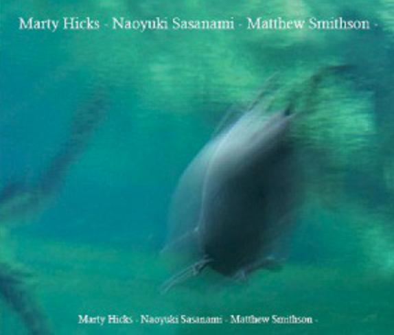 """Marty Hicks - Naoyuki Sasanami - Matthew Smithson (2012) w/ Naoyuki Sasanami featured on tracks """"Rustling"""" and """"Rustling 2""""  Somehow Recordings (UK)"""
