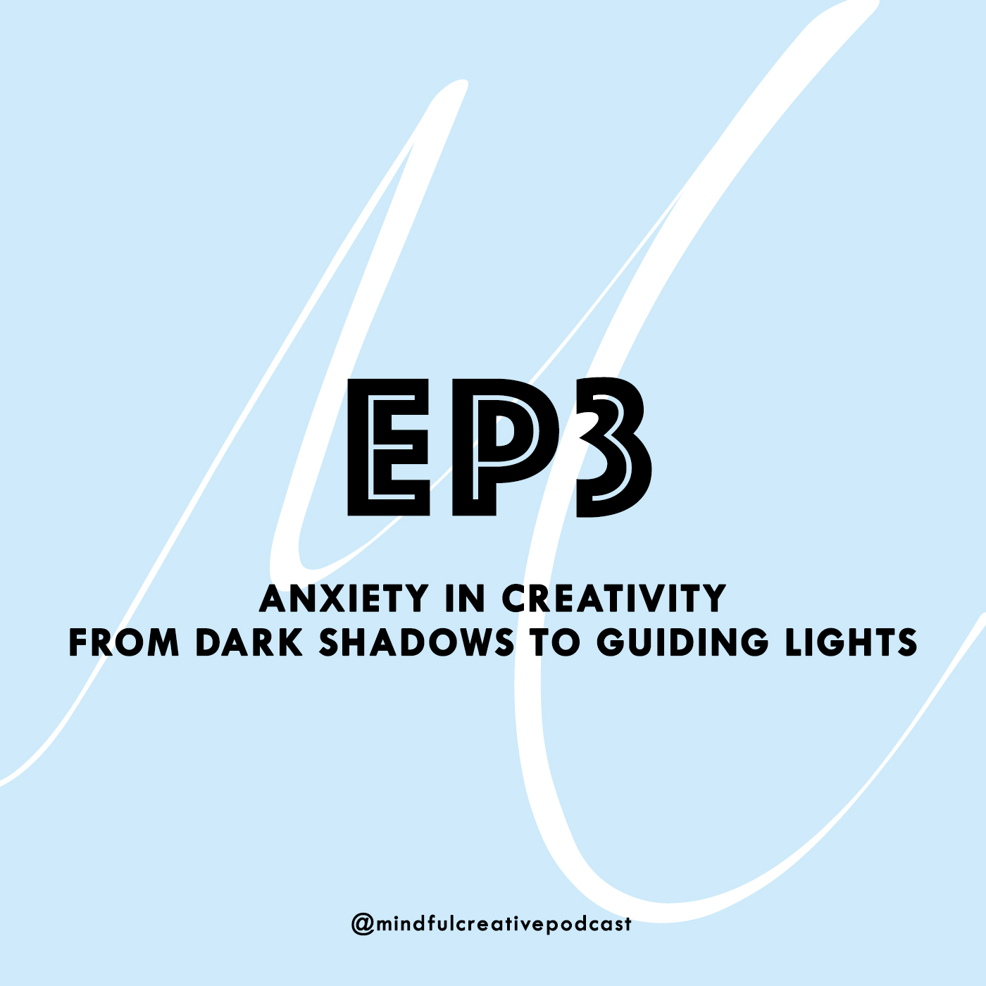 The Mindful Creative: Episode 3 - Anxiety in Creativity. From Dark Shadows to Guilding LIghts.