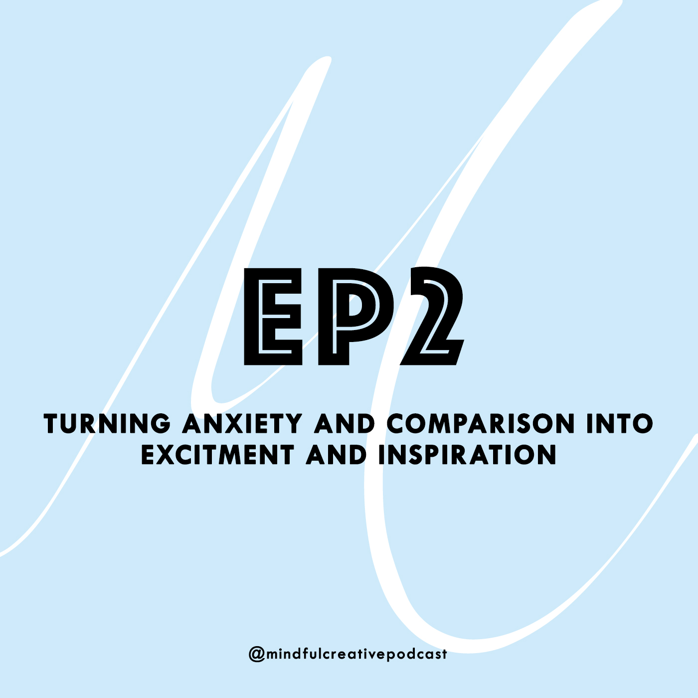 The Mindful Creative Podcast: Episode 2 - Turning Anxiety and Comparison into Excitement and Inspiration.