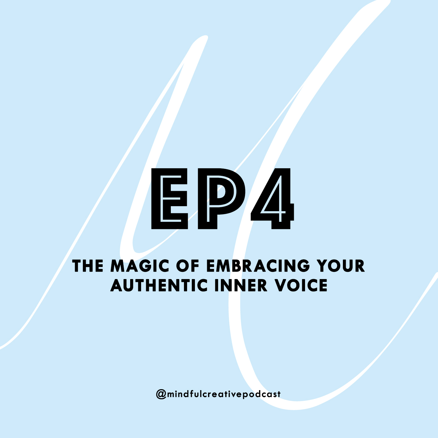 The Mindful Creative Podcast: Episode 4 - The Magic of Embracing Your Authentic Inner Voice.