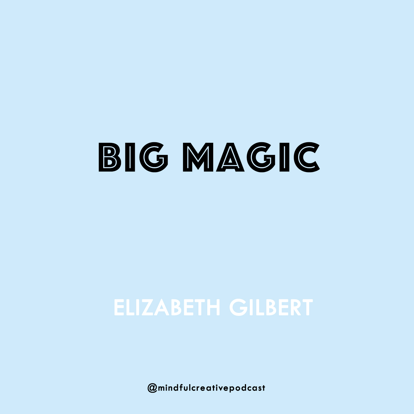 Big Magic Elizabeth Gilbert.The Mindful Creative Podcast: Episode 4 - The Magic of Embracing Your Authentic Inner Voice.