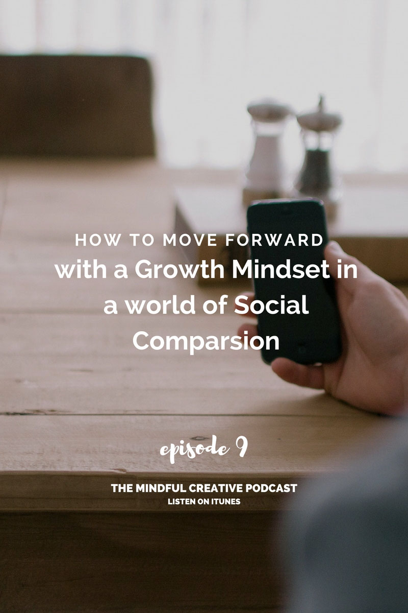 The Mindful Creative   EP9: How To Move Forward With A Growth Mindset In a World of Social Comparison with Ellen Jackson