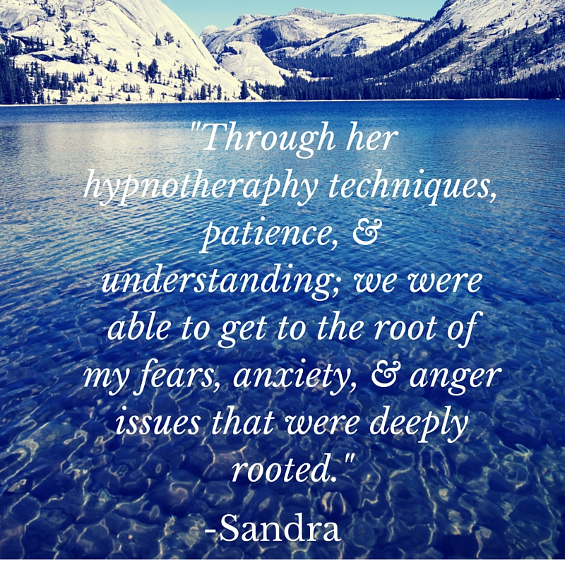 -Through her hypnotheraphy techniques, patience, & understanding; we were able to get to the root of my fears, anxiety, & anger issues that were deeply rooted.-.jpg