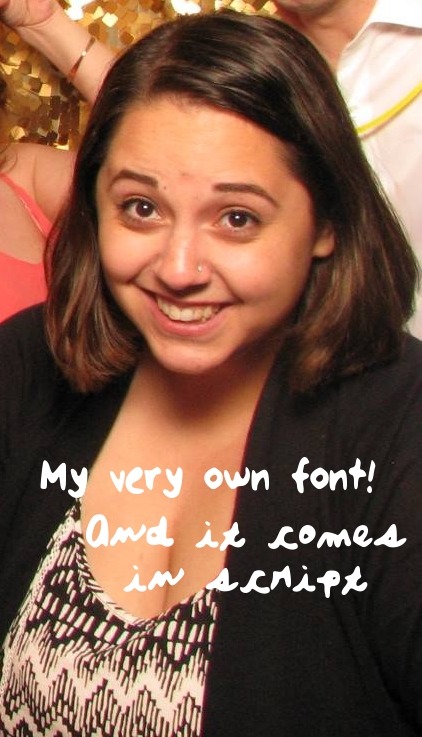 The proud owner of her own fonts.