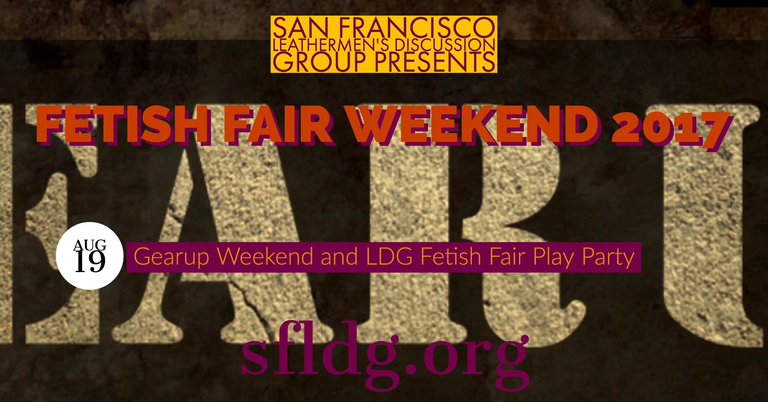 Gearup Weekend and LDG Fetish Fair Play Party   Saturday, August 19 at 9:30 PM - 1 AM  SF Catalyst - 1060 Folsom Street, San Francisco, California 94102   https://www.facebook.com/events/160457551179877/   You are invited to one of the hottest, funnest, men-only play parties in San Francisco on Saturday, August 19th, immediately following LDG Fetish Fair. Join the men of Gearup Weekend and SF LDG for a night of kinky fun at SF Catalyst, located at 1060 Folsom Street in San Francisco. The doors will remain open until 1130 PM, with play until 100 am. You must be 18 or over to attend.  Clothing check will be provided by the SOMA Guardians. To volunteer go to  https://www.volunteersignup.org/4PXBF  Entrance fee schedule: General admission $20.00 Military, student (ID required); and play party first timers: $10.00 Volunteers: FREE