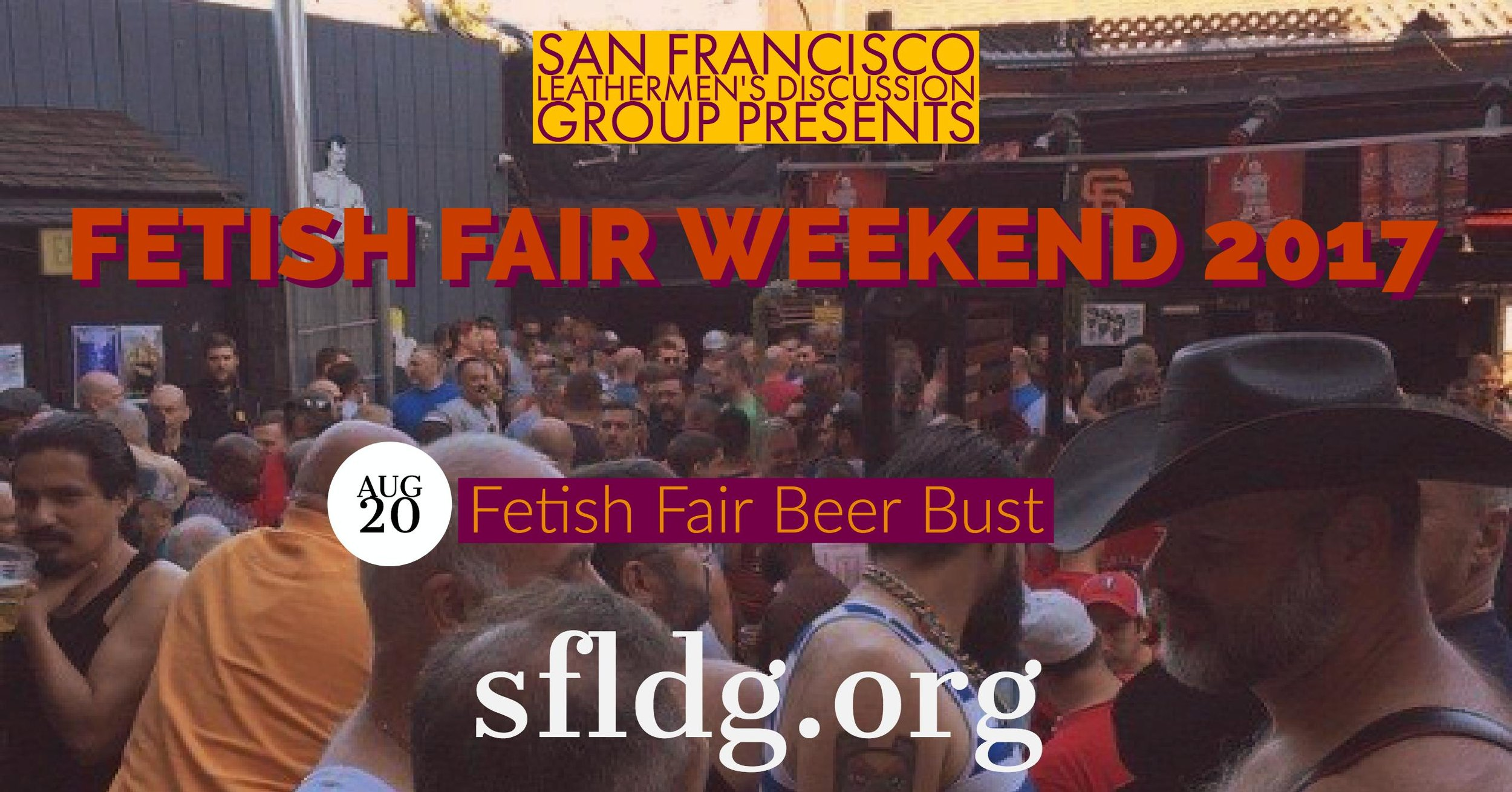 LDG Fetish Fair Beer Bust   Sunday, August 20 at 3 PM - 6 PM  SF Eagle - 398 12th St, San Francisco, California 94103   https://www.facebook.com/events/324399494653192/   LDG Beer Bust Fundraiser. Come enjoy our annual Beer Bust with jello shots, food and the sexy men of LDG & YLDG. This is a fundraiser for SF Leathermen's Discussion Group. Plan to end your Fetish Fair Weekend with this great event. See you there!