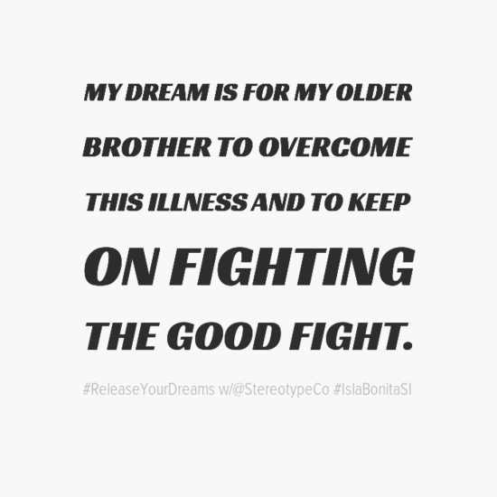 mydreamisformyolder0abrothertoovercome0athisillnessandtokeep0aonfighting0athegoodfight-default.png