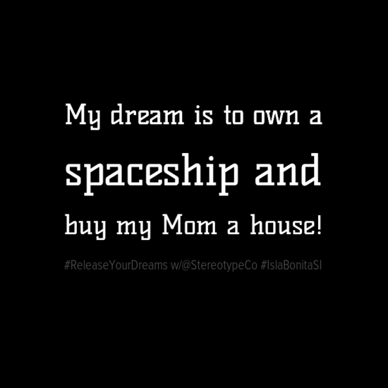 mydreamistoowna0aspaceshipand0abuymymomahouse21-default.png