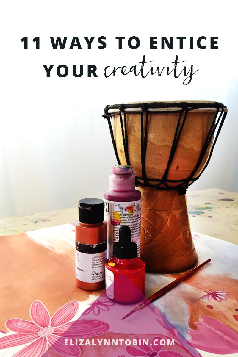 11 ways to entice your creativity eliza lynn tobin