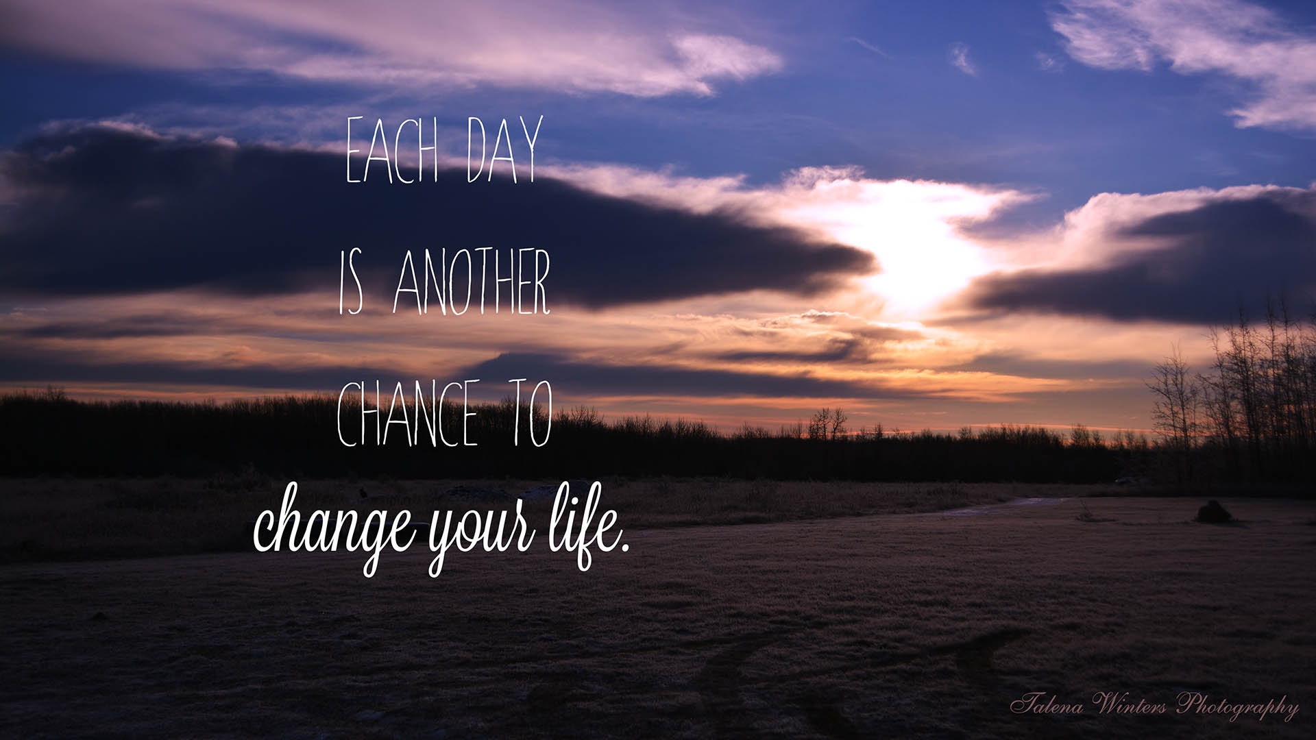"""Each day is another chance to change your life."" Desktop Wallpaper from www.talenawinters.com. Resolution: 1920x1080"