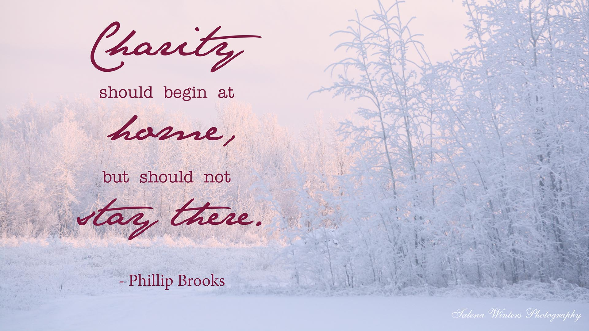 """Charity should begin at home, but should not stay there."" Free quote desktop wallpaper from www.talenawinters.com."