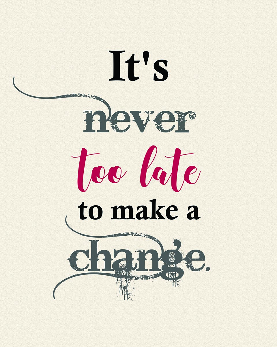"""It's never too late to make a change.""  Shareable or printable quote from  Finding Heaven  by Talena Winters. 8""x10"""
