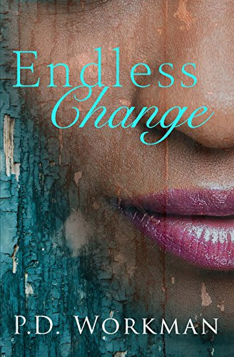 Endless Change  by P.D. Workman. She was a broken bird. He was a mender of wings.