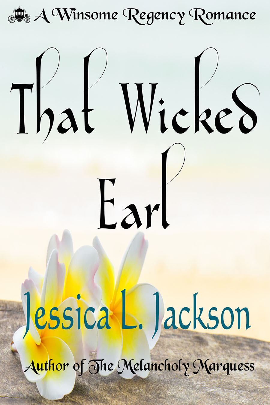 That Wicked Earl  by Jessica L. Jackson. Otaheitian princess Phillipah captures the heart of ladies' man James Pearlington, Earl of Strathmoor—but can she win the heart of England, too?