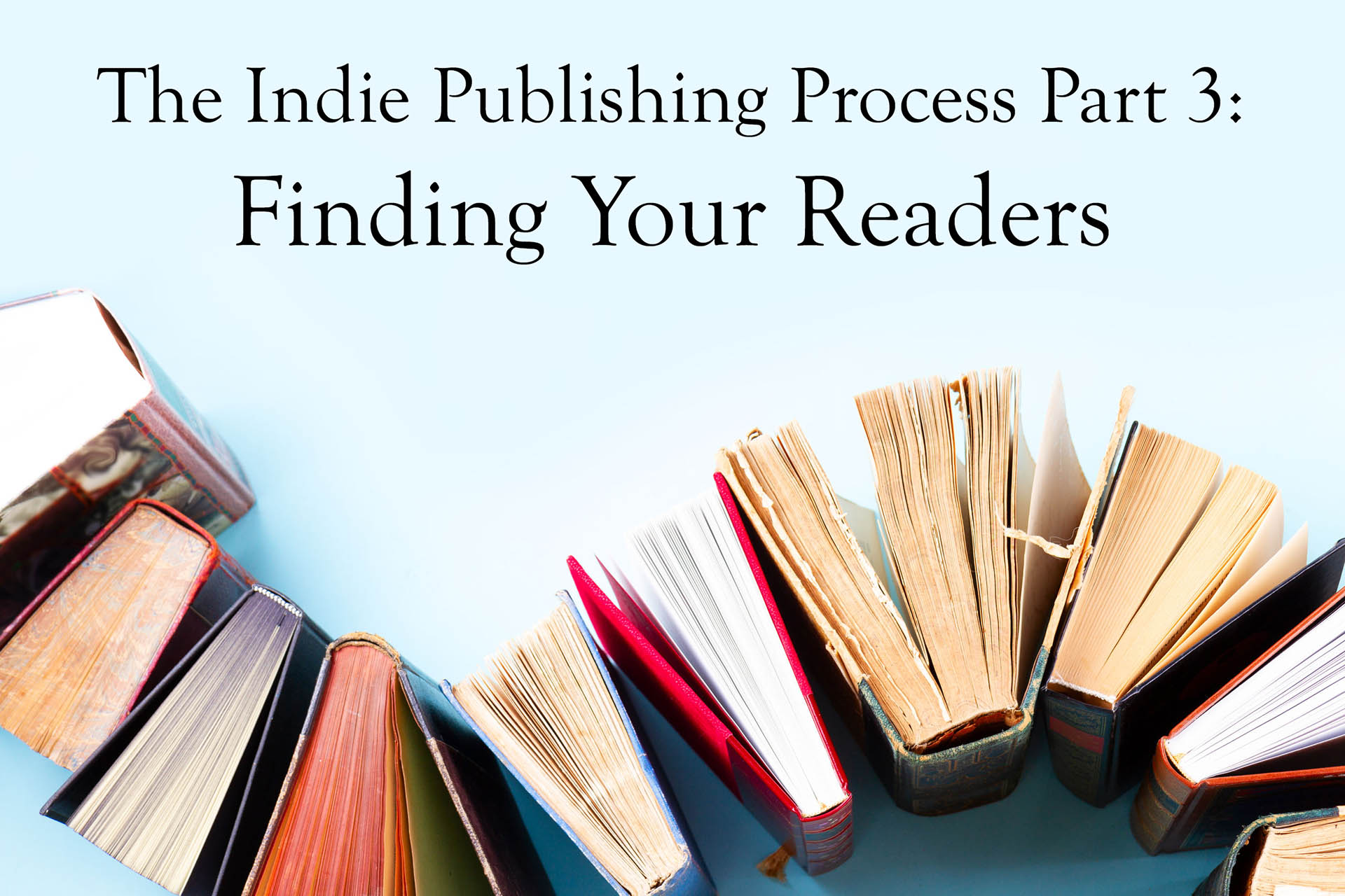 The Indie Publishing Process Part 3: Finding Your Readers (aka Marketing)
