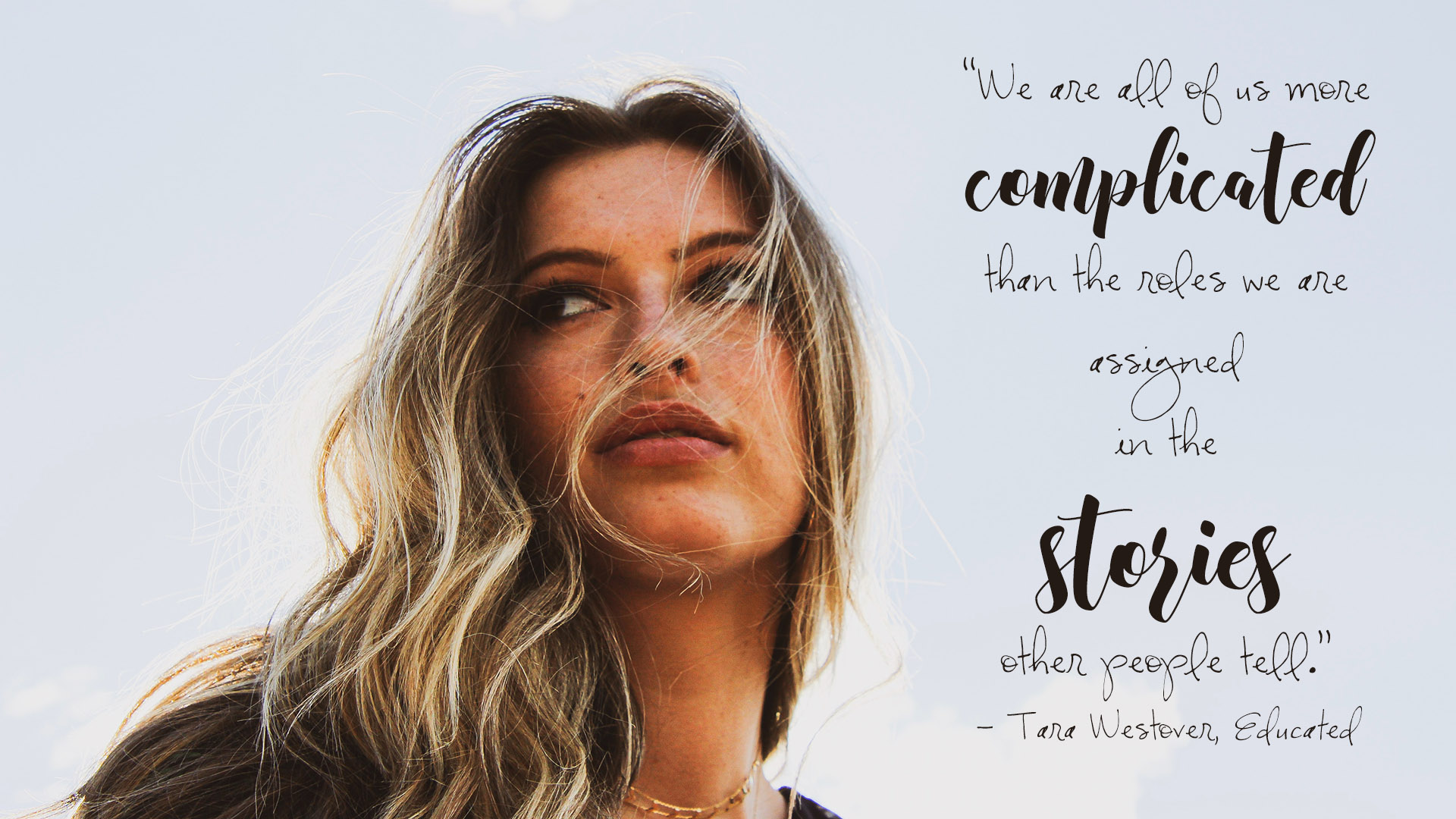 "Free desktop wallpaper. ""We are all of us more complicated than the roles we are assigned in the stories other people tell."" Tara Westover, Educated. 1920x1080px."