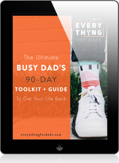 The Ultimate Busy Dad's 90 Day Toolkit + Guide To Get Your Life Back Thumb.png