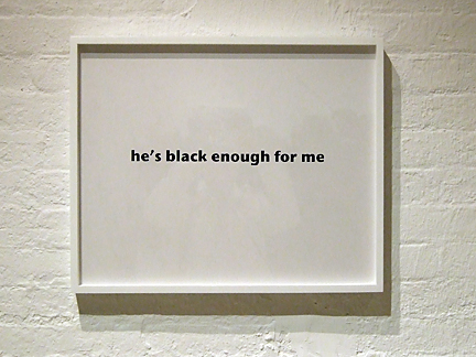 he's black enough for me  (2008), installation at Disarmory, NYC.