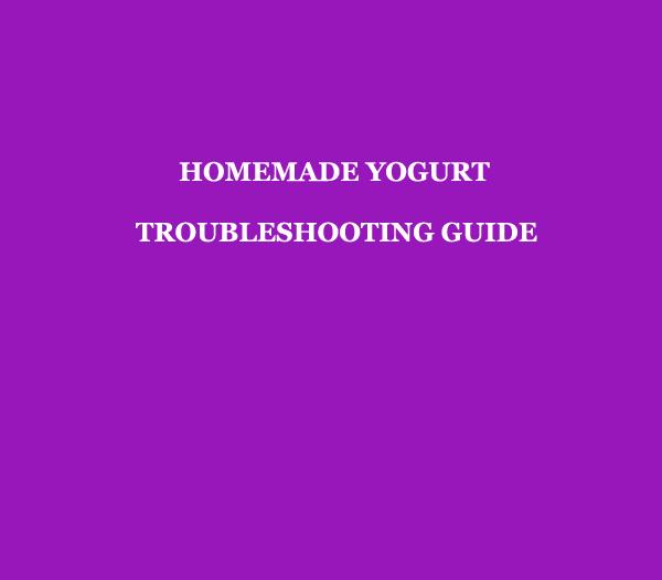 Team Yogurt Homemade Yogurt Troubleshooting Guide