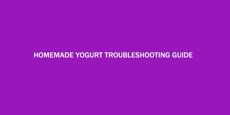 Team Yogurt's Homemade Yogurt Troubleshooting Guide