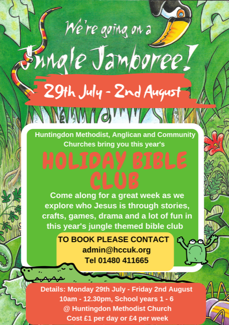 We're going on a Jungle Jamboree!  Huntingdon Methodist, Anglican and Community Churches bring you this year's Holiday Bible Club.  29th July - 2nd August, 10 am - 12:30.  School years 1-6 at Huntingdon Methodist Church.  Cost £1 per day or £4 per week.  To book please contact admin@hccuk.org