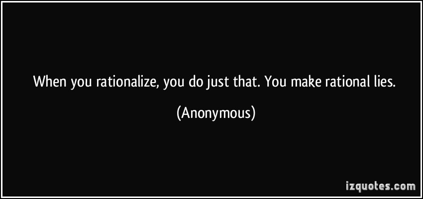 quote-when-you-rationalize-you-do-just-that-you-make-rational-lies-anonymous-353220.jpg